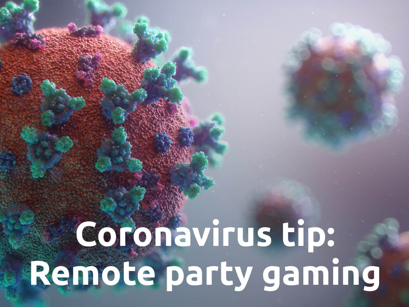 Coronavirus Tip and How To: Remote Party Gaming with your Friends
