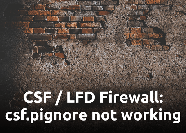 CSF / LFD Firewall: csf.pignore not working or ignoring processes